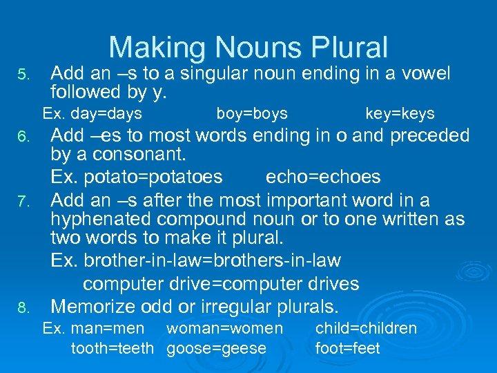 Making Nouns Plural 5. Add an –s to a singular noun ending in a