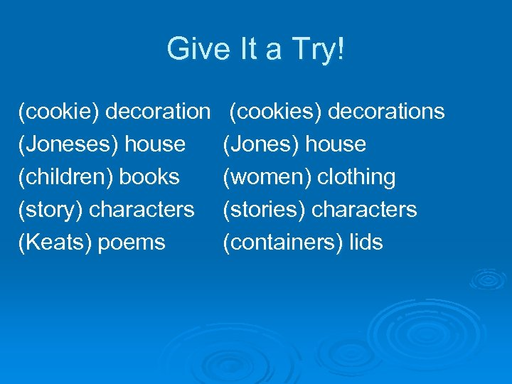 Give It a Try! (cookie) decoration (Joneses) house (children) books (story) characters (Keats) poems