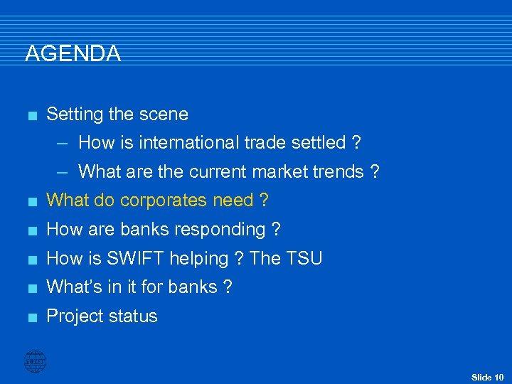 AGENDA < Setting the scene – How is international trade settled ? – What