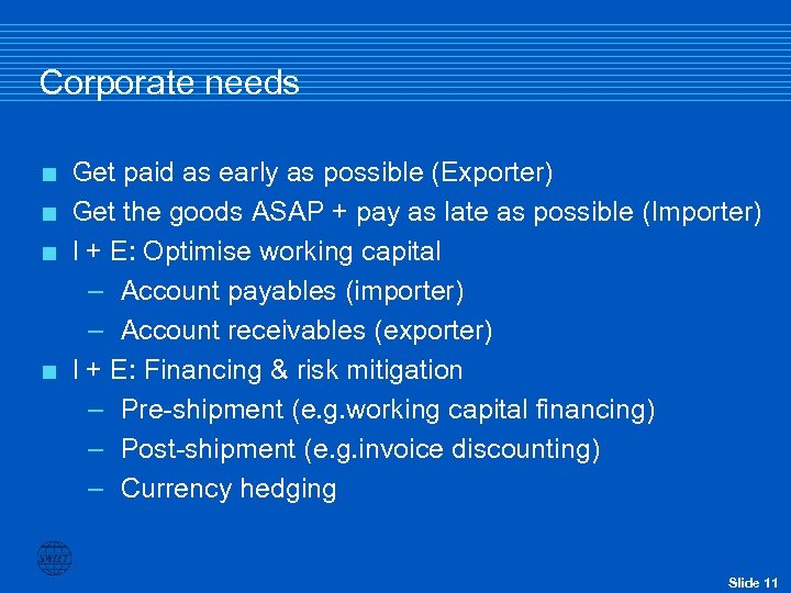 Corporate needs Get paid as early as possible (Exporter) < Get the goods ASAP