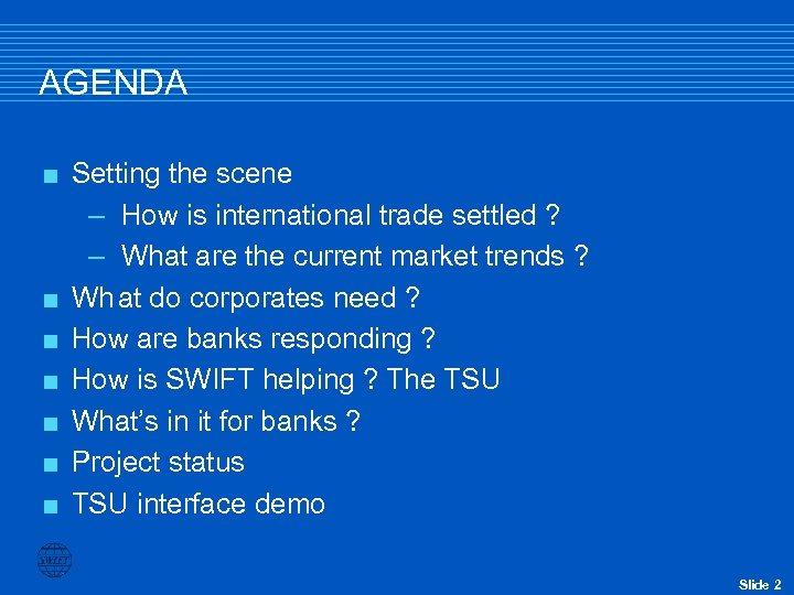 AGENDA < < < < Setting the scene – How is international trade settled