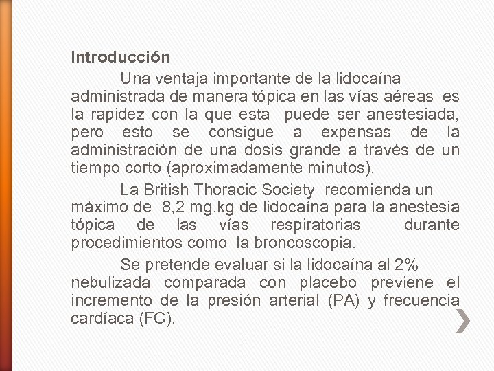 Introducción Una ventaja importante de la lidocaína administrada de manera tópica en las vías