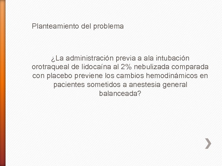 Planteamiento del problema ¿La administración previa a ala intubación orotraqueal de lidocaína al 2%