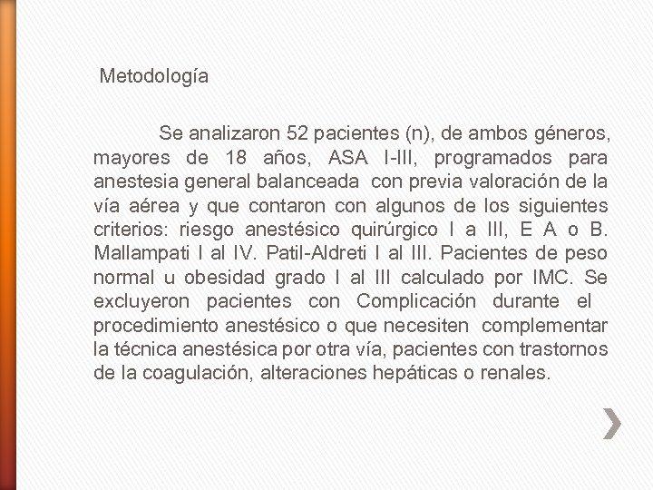 Metodología Se analizaron 52 pacientes (n), de ambos géneros, mayores de 18 años, ASA