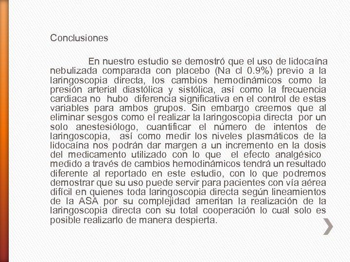 Conclusiones En nuestro estudio se demostró que el uso de lidocaína nebulizada comparada con