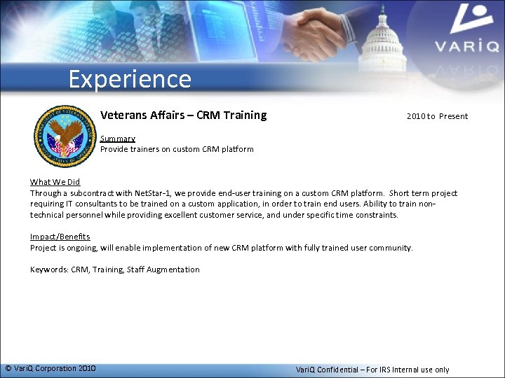 Experience Veterans Affairs – CRM Training 2010 to Present Summary Provide trainers on custom