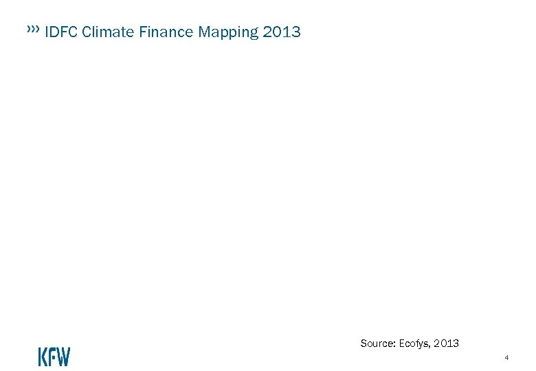 IDFC Climate Finance Mapping 2013 Source: Ecofys, 2013 4