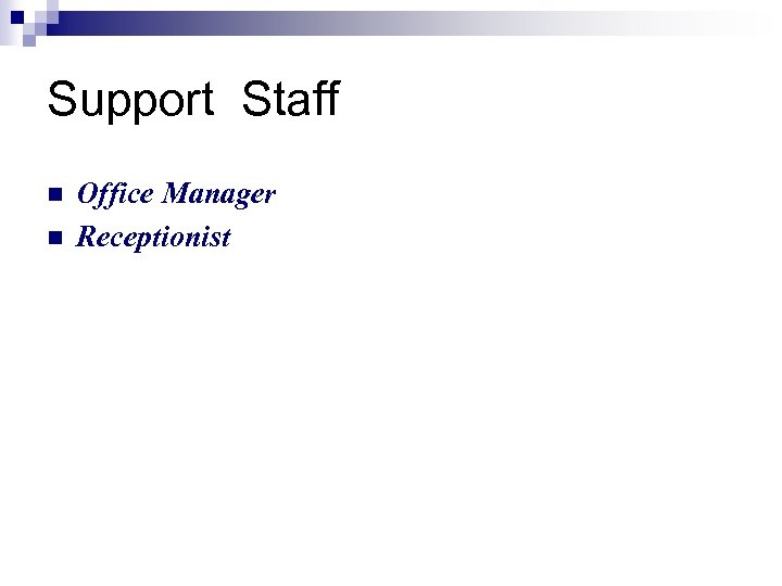 Support Staff n n Office Manager Receptionist