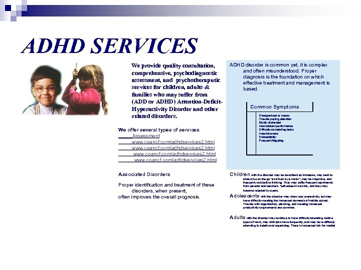 ADHD SERVICES We provide quality consultation, comprehensive, psychodiagnostic assessment, and psychotheraputic services for children,