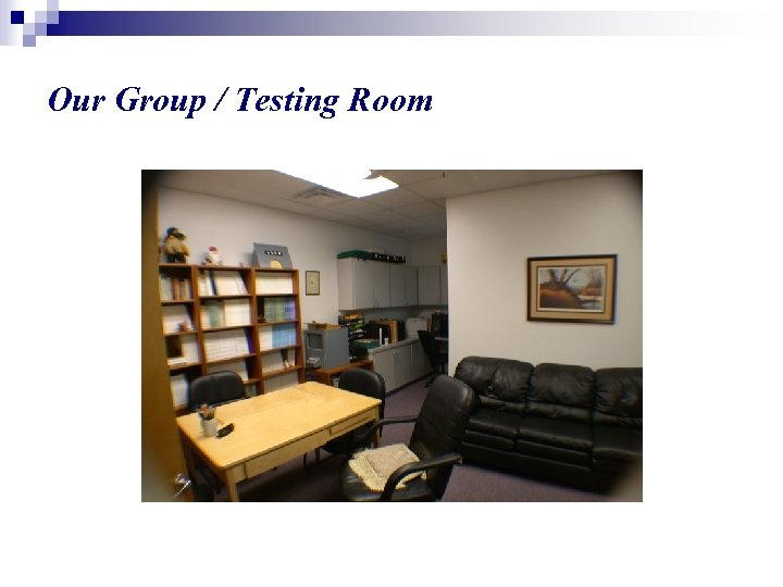 Our Group / Testing Room