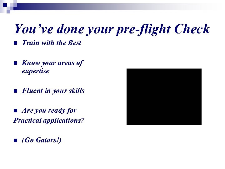 You've done your pre-flight Check n Train with the Best n Know your areas