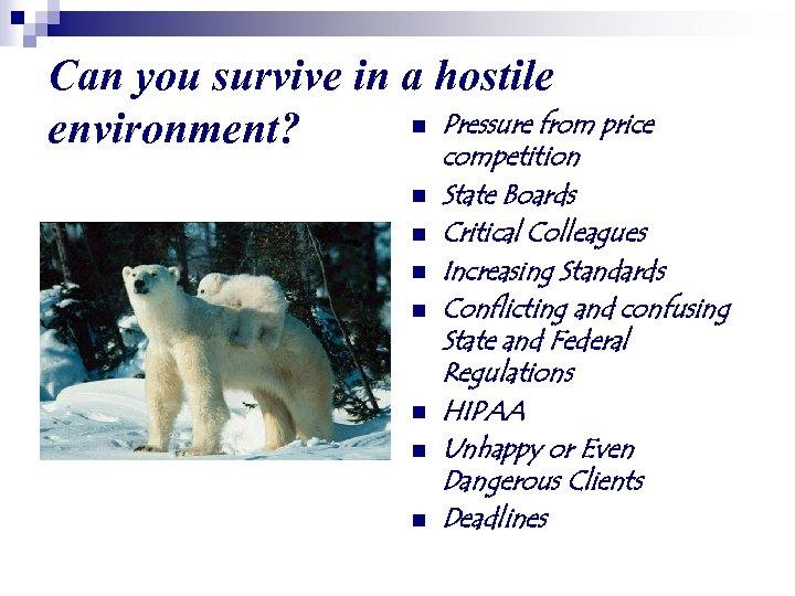 Can you survive in a hostile n Pressure from price environment? n n n