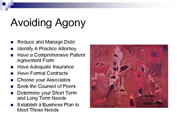 Avoiding Agony n n n n n Reduce and Manage Debt Identify A Practice