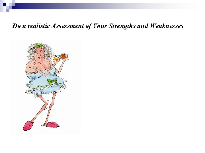 Do a realistic Assessment of Your Strengths and Weaknesses