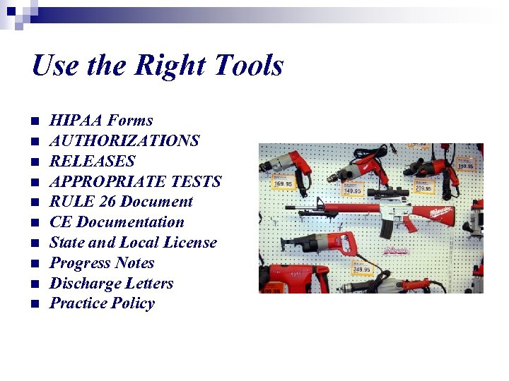 Use the Right Tools n n n n n HIPAA Forms AUTHORIZATIONS RELEASES APPROPRIATE