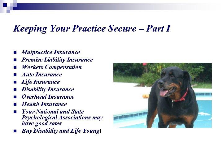 Keeping Your Practice Secure – Part I n n n n n Malpractice Insurance