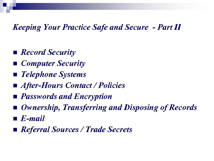 Keeping Your Practice Safe and Secure - Part II n n n n Record