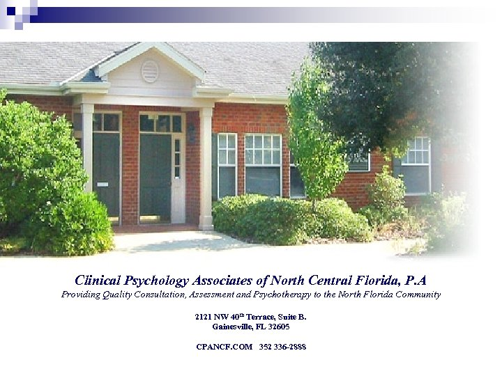 Clinical Psychology Associates of North Central Florida, P. A Providing Quality Consultation, Assessment and