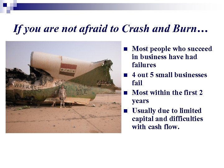 If you are not afraid to Crash and Burn… n n Most people who