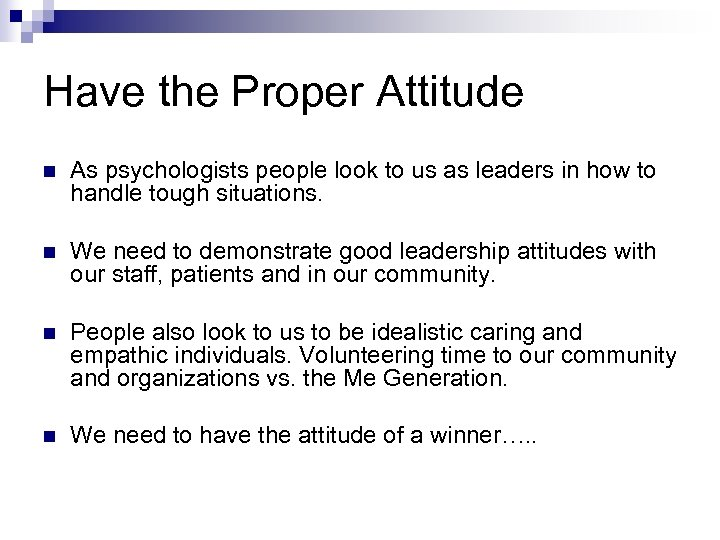 Have the Proper Attitude n As psychologists people look to us as leaders in