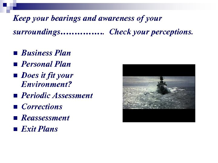 Keep your bearings and awareness of your surroundings……………. Check your perceptions. n n n
