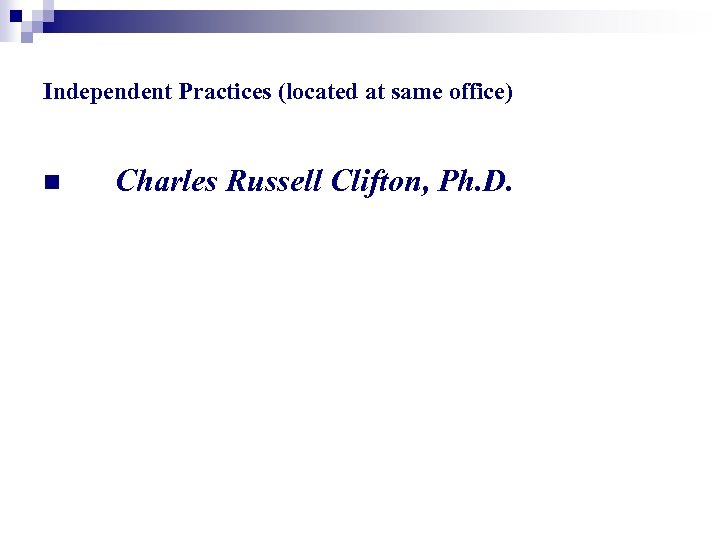 Independent Practices (located at same office) n Charles Russell Clifton, Ph. D.