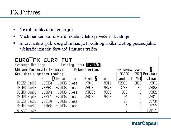 FX Futures § Ne toliko likvidni i značajni § Međubankarsko forward tržište daleko je