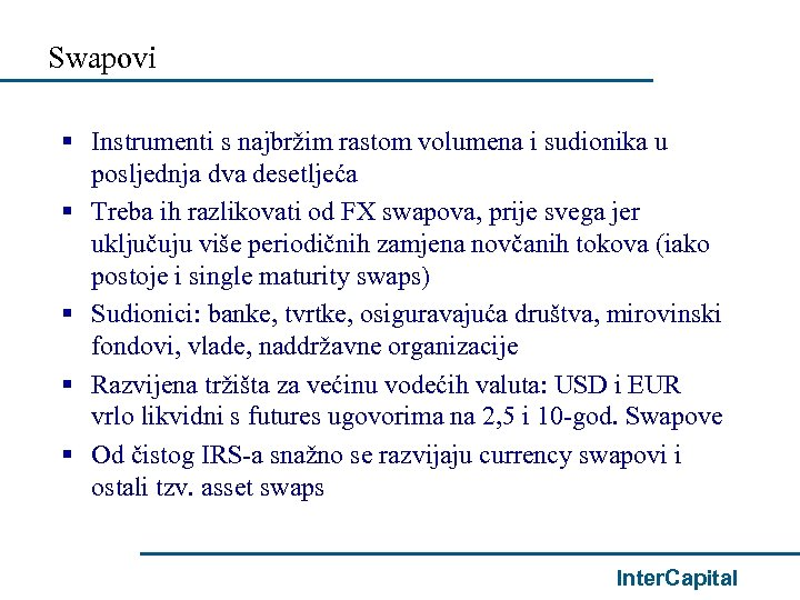 Swapovi § Instrumenti s najbržim rastom volumena i sudionika u posljednja dva desetljeća §