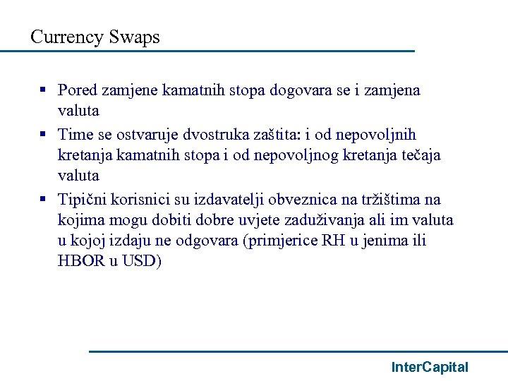 Currency Swaps § Pored zamjene kamatnih stopa dogovara se i zamjena valuta § Time