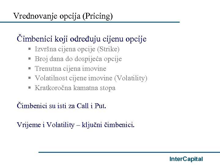 Vrednovanje opcija (Pricing) Čimbenici koji određuju cijenu opcije § § § Izvršna cijena opcije