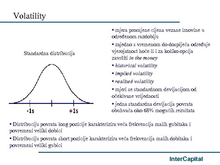 Volatility Standardna distribucija • mjera promjene cijena vezane imovine u određenom razdoblju • zajedno