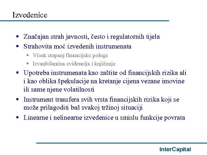 Izvedenice § Značajan strah javnosti, često i regulatornih tijela § Strahovita moć izvedenih instrumenata
