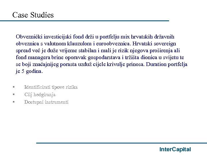 Case Studies Obveznički investicijski fond drži u portfelju mix hrvatskih državnih obveznica s valutnom