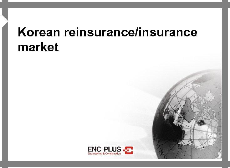 4 Korean reinsurance/insurance market