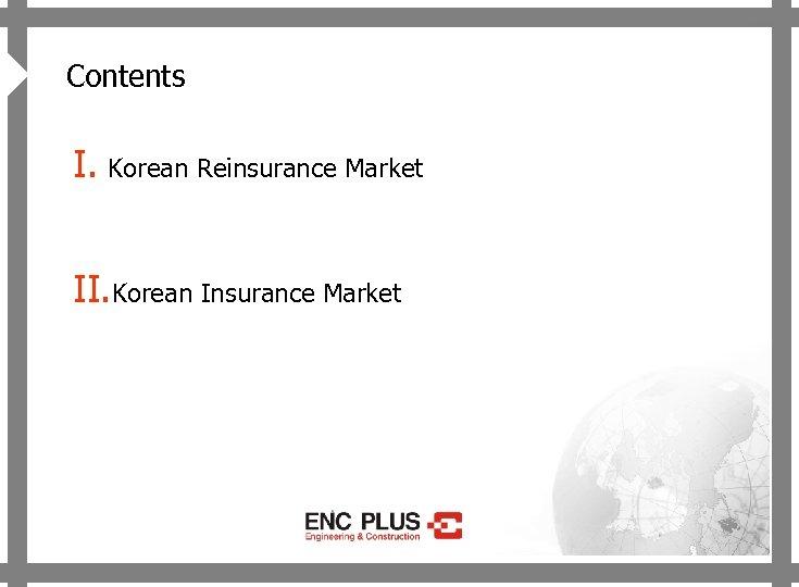 4 ONSCREEN Contents I. Korean Reinsurance Market II. Korean Insurance Market