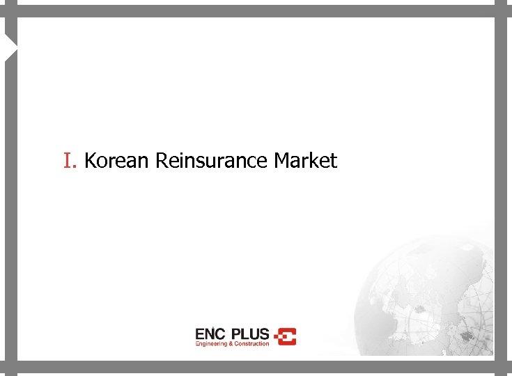 ONSCREEN 4 I. Korean Reinsurance Market