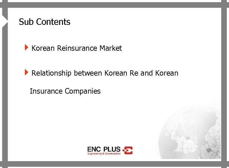 4 ONSCREEN Sub Contents 4 Korean Reinsurance Market 4 Relationship between Korean Re and