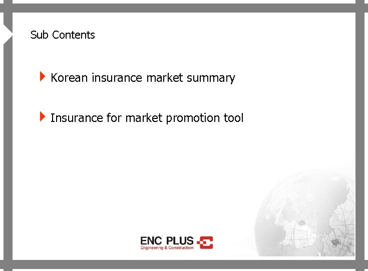 4 ONSCREEN Sub Contents 4 Korean insurance market summary 4 Insurance for market promotion