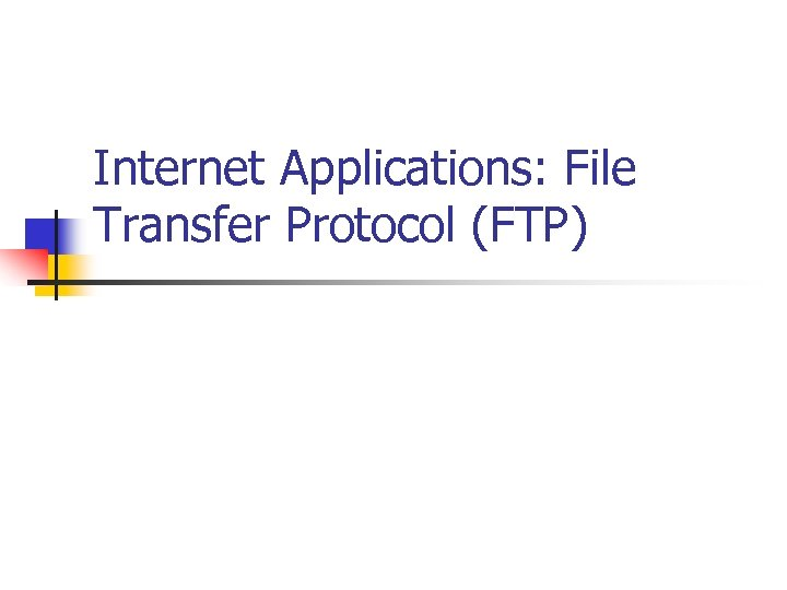 Internet Applications: File Transfer Protocol (FTP)