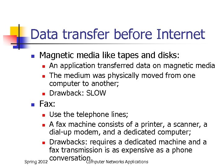 Data transfer before Internet n Magnetic media like tapes and disks: n n An