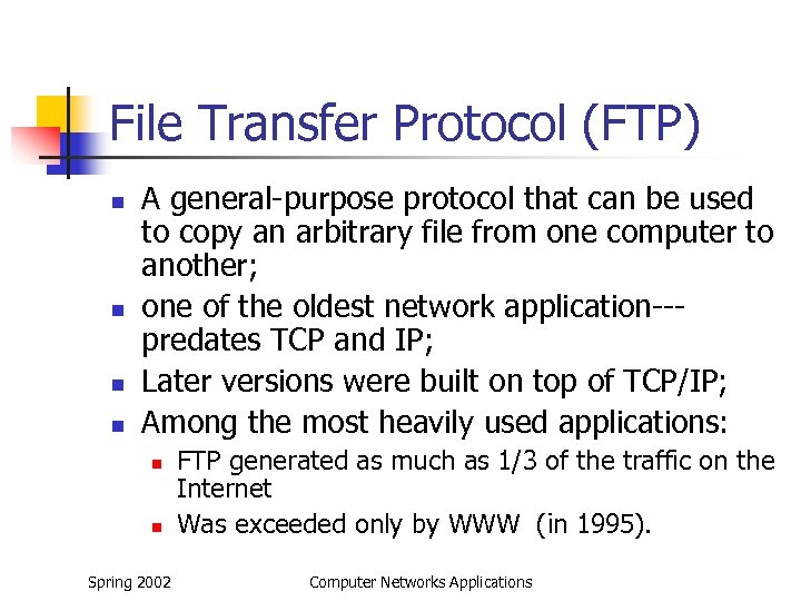 File Transfer Protocol (FTP) n n A general-purpose protocol that can be used to