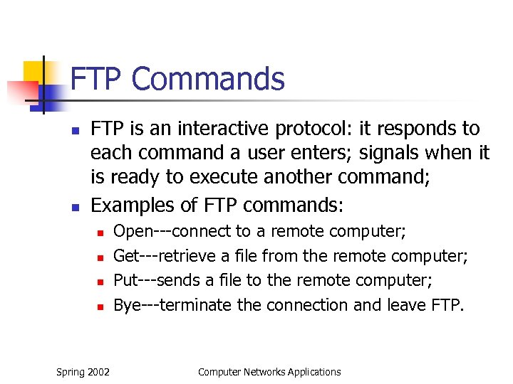 FTP Commands n n FTP is an interactive protocol: it responds to each command