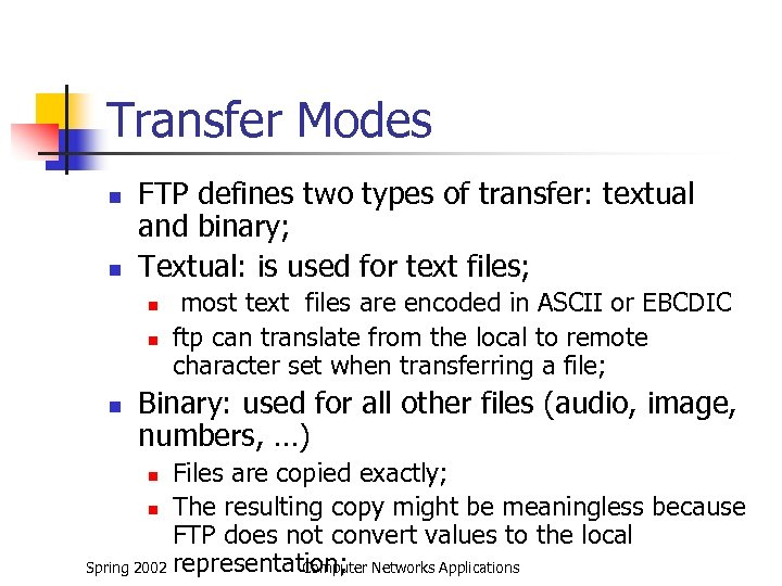 Transfer Modes n n FTP defines two types of transfer: textual and binary; Textual: