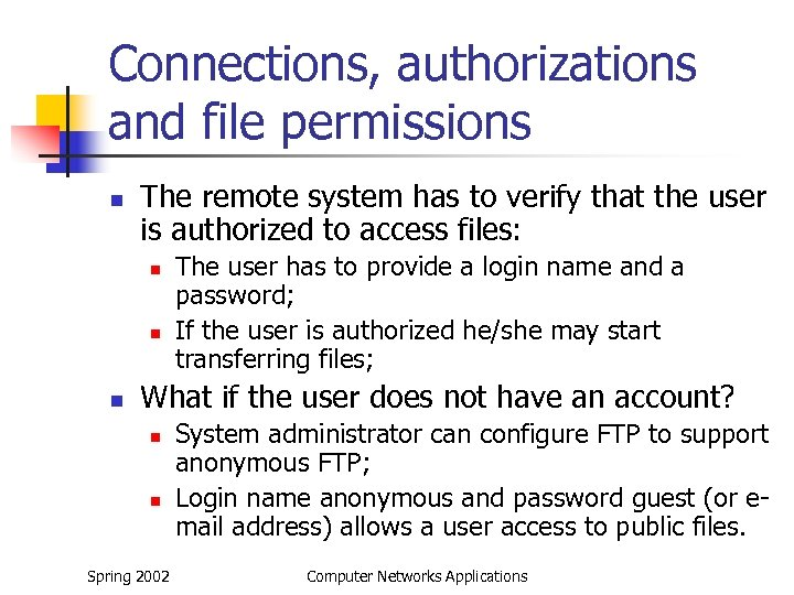 Connections, authorizations and file permissions n The remote system has to verify that the