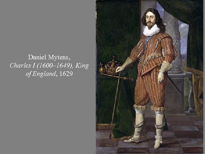 Daniel Mytens, Charles I (1600– 1649), King of England, 1629