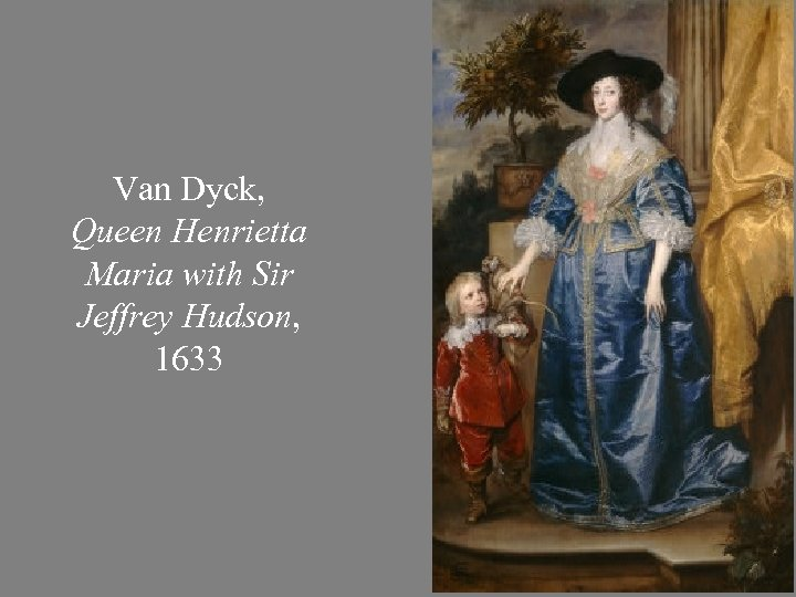 Van Dyck, Queen Henrietta Maria with Sir Jeffrey Hudson, 1633