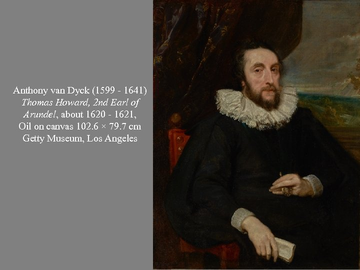 Anthony van Dyck (1599 - 1641) Thomas Howard, 2 nd Earl of Arundel, about