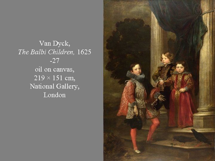 Van Dyck, The Balbi Children, 1625 -27 oil on canvas, 219 × 151 cm,