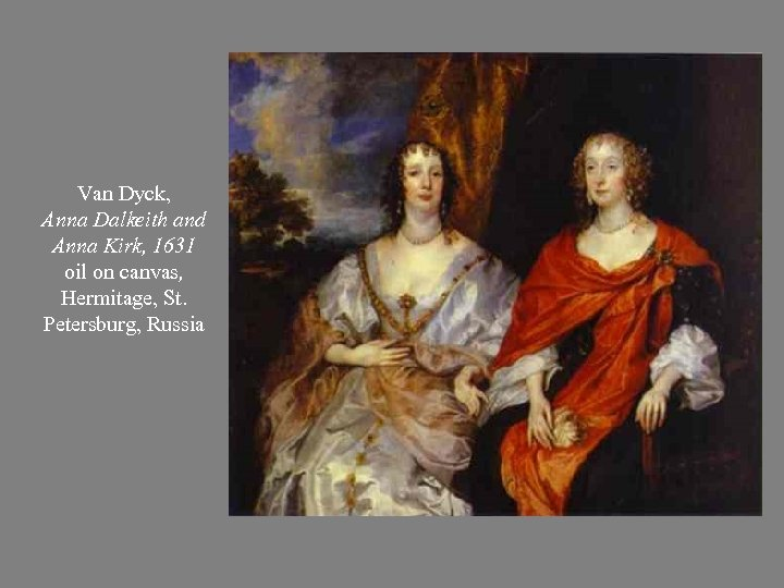 Van Dyck, Anna Dalkeith and Anna Kirk, 1631 oil on canvas, Hermitage, St. Petersburg,
