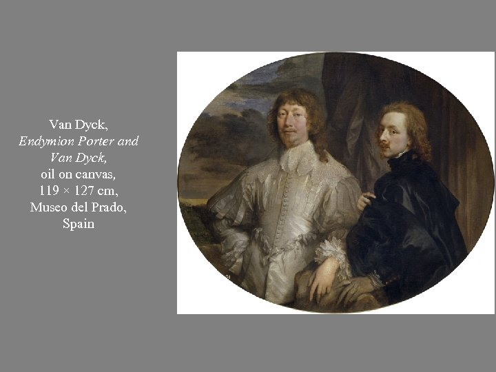 Van Dyck, Endymion Porter and Van Dyck, oil on canvas, 119 × 127 cm,